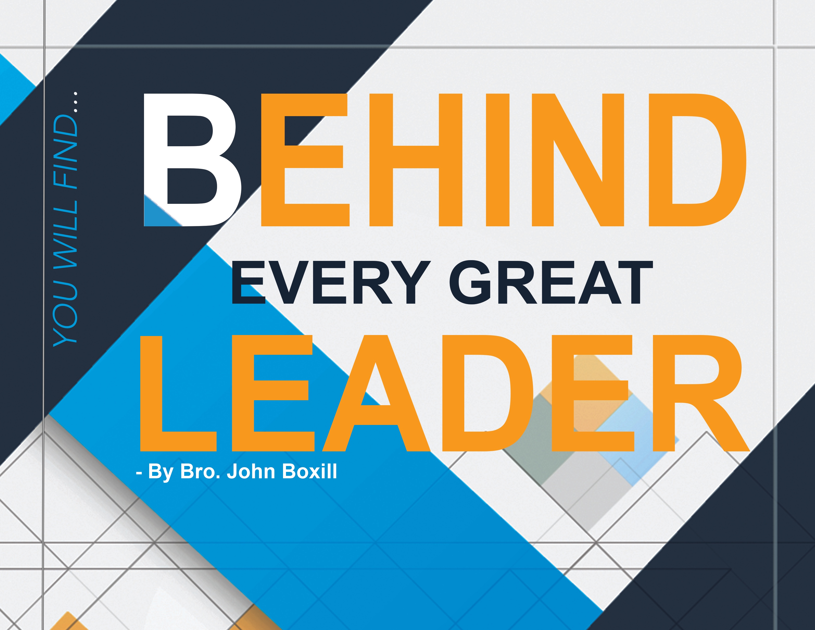 Behind Every Great Leader by John Boxill