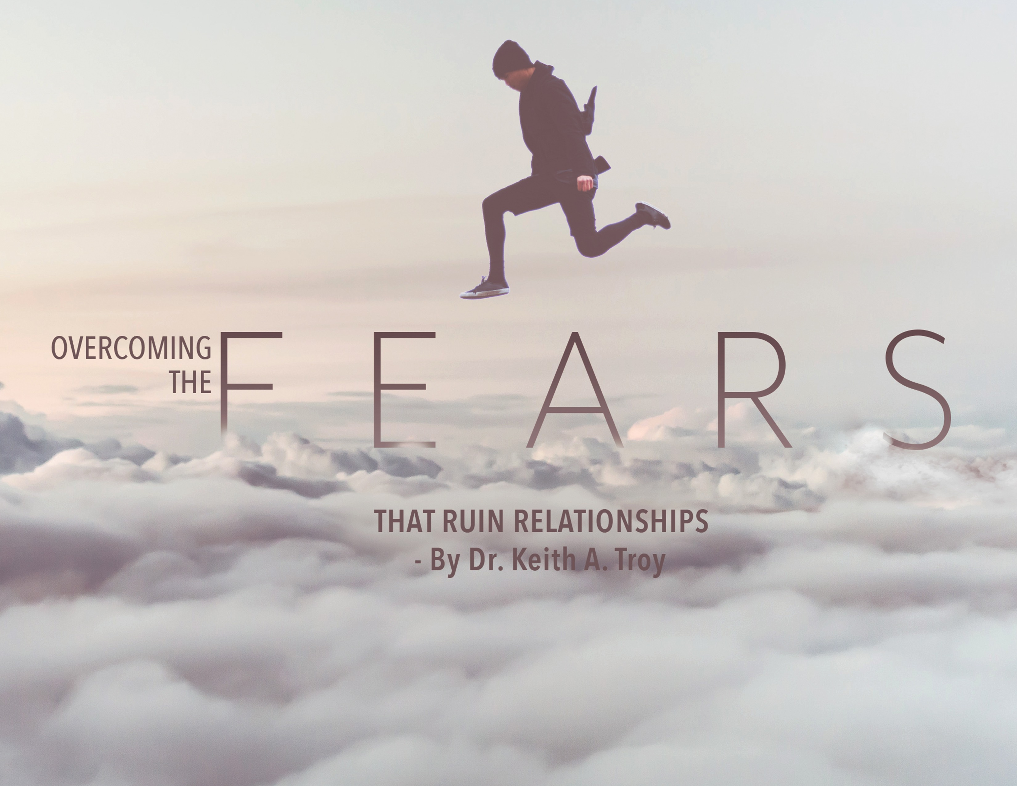 Overcoming the Fears that Ruin Relationships